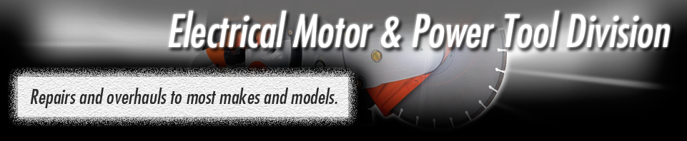 Electrical Motor and Power Tool Division. Repairs and overhauls to most makes and models.